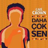 Cafe Crown Sosyal Medya Kampanyası: #cafecrowndansonra
