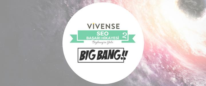 Vivense SEO Başarı Hikayesi 2 – Bigbang'in Yolu