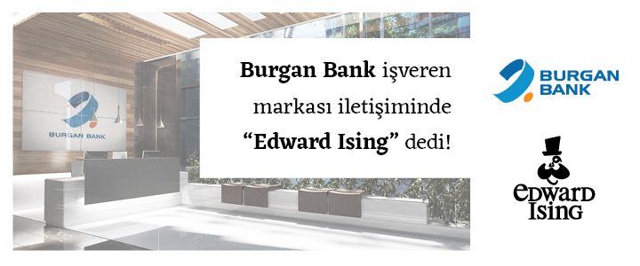 """Burgan Bank işveren markası iletişiminde """"Edward Ising"""" dedi!"""