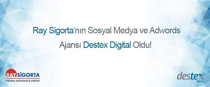 Ray Sigorta'nın Adwords ve Sosyal Medya Ajansı Destex Digital Oldu!
