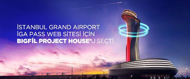 İstanbul Grand Airport (İGA),  İGA PASS web sitesi projesi için BigFil Project House'u seçti.