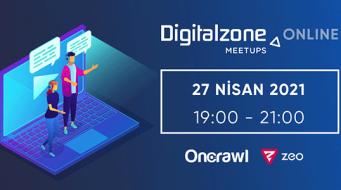 Digitalzone Meetups Online Bu Ay OnCrawl Sponsorluğunda 27 Nisan'da!