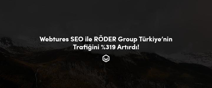 Webtures SEO İle RÖDER Group Türkiye'nin Trafiğini %319 Artırdı!