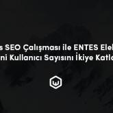 Webtures SEO Çalışması İle ENTES Elektronik'in Yeni Kullanıcı Sayısını İkiye Katladı!