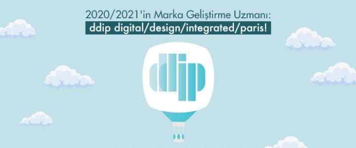2020/2021'İn Marka Geliştirme Uzmanı:  ddip digital/design/integrated/paris!
