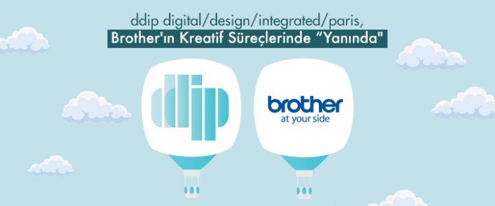 """ddip digital/design/integrated/paris, Brother'ın Kreatif Süreçlerinde """"Yanında"""""""